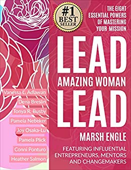 Lead. Amazing Woman. Lead: The Eight Essential Powers of Mastering Your Mission by [Marsh Engle, Joy Osaka-Lu, Tonya R.  Busby, Pamela Plick, Dena Breslin, Vanessa L.  Adlawan, Conni Ponturo, Pamela Nebeker, Heather Salmon]