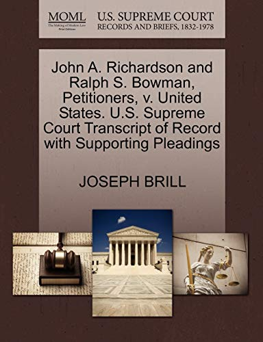 John A. Richardson and Ralph S. Bowman, Petitioners, V. United States. U.S. Supreme Court Transcript of Record with Supporting Pleadings