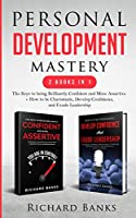 Personal Development Mastery 2 Books in 1: The Keys to being Brilliantly Confident and More Assertive + How to be Charismatic, Develop Confidence, and Exude Leadership
