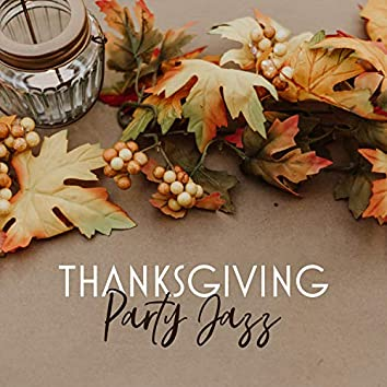 Thanksgiving Party Jazz: Soft & Smooth Background Music, Have a Good Thanksgiving Day
