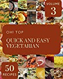 Oh! Top 50 Quick And Easy Vegetarian Recipes Volume 3: Quick And Easy Vegetarian Cookbook - Where...