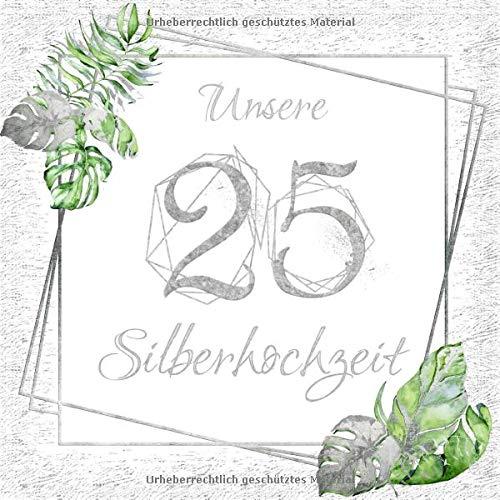 Unsere Silberhochzeit 25: Gästebuch zur silbernen Hochzeit im edlem Softcover I 80 Seiten für 40...