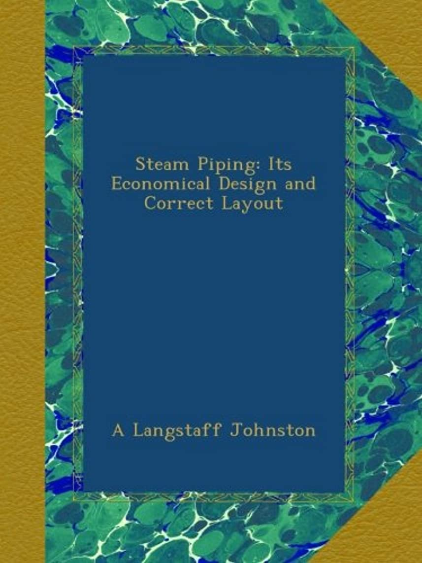 Steam Piping: Its Economical Design and Correct Layout