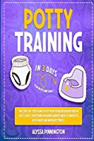 Potty Training in 3 Days: The Step-by-Step Plan to Get Your Toddler Diaper Free in Just 3 Days. Everything Modern Parents Need to Know to Do It Right and Without Stress. For Boys and Girls