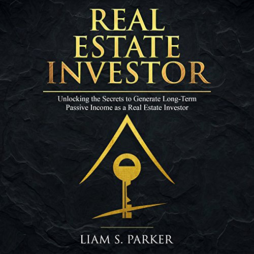 Real Estate Investor: Unlocking the Secrets to Generate Long-Term Passive Income as a Real Estate Investor audiobook cover art