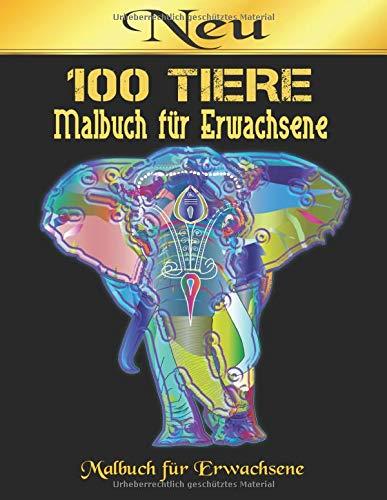 100 Tiere Malbuch: Stressabbauende Tiermotive. Malbuch für Erwachsene mit Mandala-Tieren (Löwen, Elefanten, Eulen, Pferde, Hunde, Katzen und viele mehr!) 100 Tiere Malbuch
