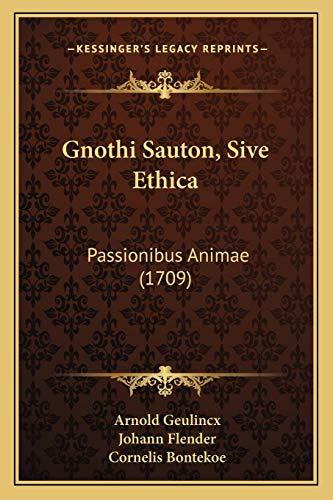 Gnothi Sauton, Sive Ethica: Passionibus Animae (1709) (Latin Edition)