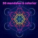 50 Mandalas à colorier: Livre de Coloriage pour Adultes | Mandalas géométrie sacrée