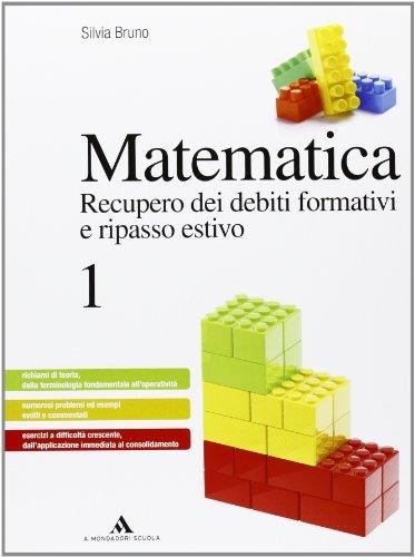 Matematica. Recupero dei debiti formativi e ripasso estivo - Volume 1: Vol. 1