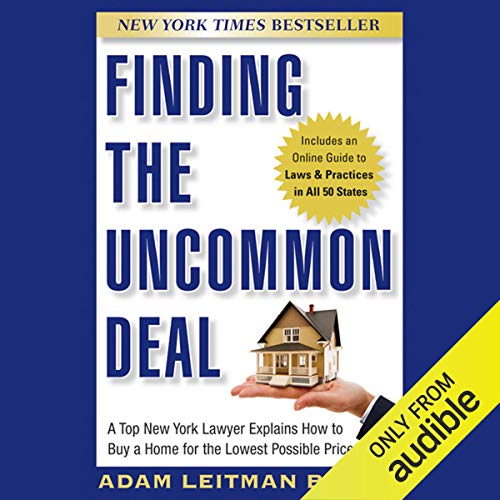 Finding the Uncommon Deal: A Top New York Lawyer Explains How to Buy a Home for the Lowest Possible Price copertina