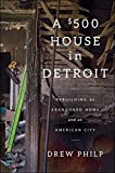 Image of A $500 House in Detroit: Rebuilding an Abandoned Home and an American City