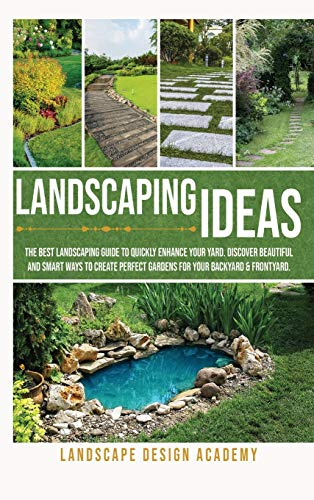 Compare Textbook Prices for Landscaping Ideas: The Best Landscaping Guide to Quickly Enhance Your Yard. Discover Beautiful and Smartways to Create Perfect Gardens for Your Backyard & Frontyard  ISBN 9781914044090 by Academy, Landscape Design