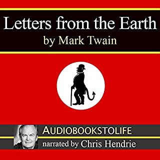 Letters from the Earth                   By:                                                                                                                                 Mark Twain                               Narrated by:                                                                                                                                 Chris Hendrie                      Length: 9 hrs and 13 mins     52 ratings     Overall 3.8