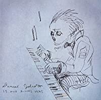 Is And Always Was by Daniel Johnston (2009-10-06)