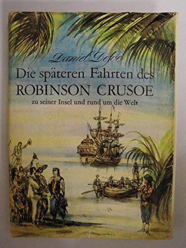 Die späteren Fahrten des Robinson Crusoe zu seiner Insel und rund um die Welt.