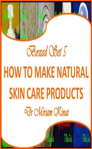Boxed Set 5 How to Make Natural Skin Care Products (How to Make Natural Skin Care Products boxed set)