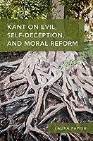 Kant on Evil, Self-Deception, and Moral Reform