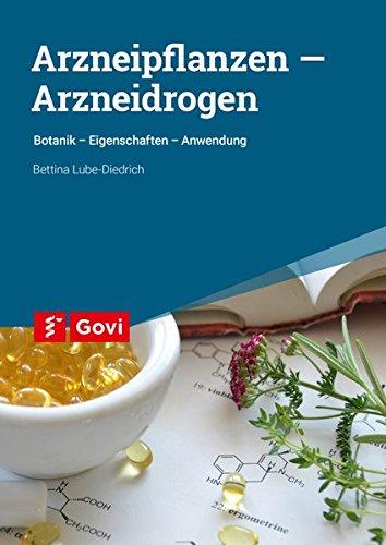 Arzneipflanzen – Arzneidrogen: Botanik - Eigenschaften - Anwendung (Govi)