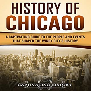 History of Chicago: A Captivating Guide to the People and Events that Shaped the Windy City's History audiobook cover art