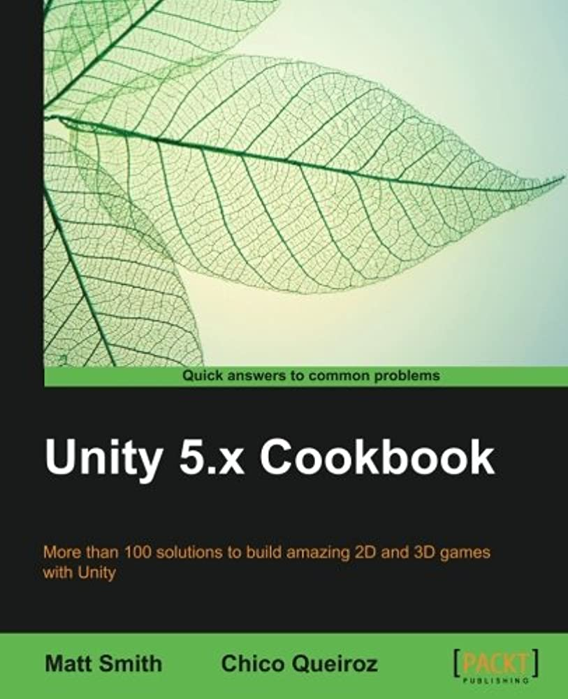 コンプリート不和句読点Unity 5.x Cookbook: Over 100 Recipes Exploring the New and Exciting Features of Unity 5 to Spice Up Your Unity Skill Set