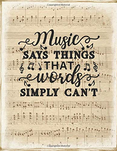 MUSIC SAYS THINGS THAT WORDS SIMPLY CAN'T - MUSIC SHEET NOTEBOOK: Vintage looking notebook, double sided cover, 100 pages of 12 staff music manuscript ... & produce your own personal music book
