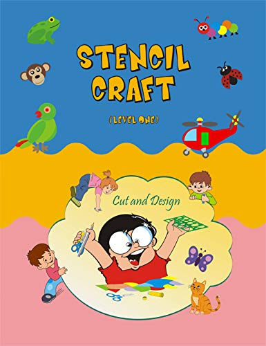 Stencil Craft - Level One: Stencil designs, Stencil paper art, Arts and Crafts Stencil, Ladybird Crafts: Cut and Paste Activities, Stencil Art activity, ... Stencil Art designs (English Edition)