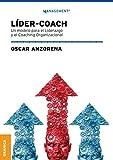 Líder coach: Un Modelo Para El Liderazgo Y El Coaching Organizacional
