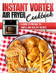 Instant Vortex Air Fryer Cookbook: A GUIDE TO PREPARE 70+ SIMPLE AND HEALTHY RECIPES