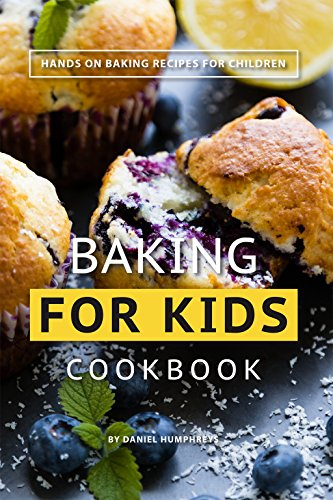 Baking for Kids Cookbook: Hands on Baking Recipes for...