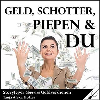 Geld, Schotter, Piepen & Du     Storyfeger über das Geldverdienen              Autor:                                                                                                                                 Tanja Alexa Holzer                               Sprecher:                                                                                                                                 Tanja Alexa Holzer                      Spieldauer: 2 Std. und 8 Min.     Noch nicht bewertet     Gesamt 0,0