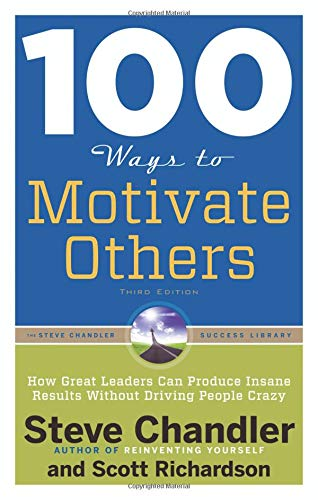 100 Ways to Motivate Others, Third Edition: How Great Leaders Can Produce Insane Results Without Driving People Crazy (100 Ways Series)