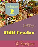 Oh! Top 50 Chili Powder Recipes Volume 2: The Best-ever of Chili Powder Cookbook (English Edition)