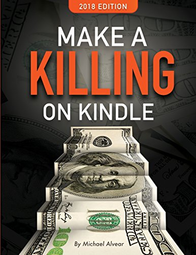 Download Make a Killing on Kindle 2018 Edition: The Guerilla Marketer's Guide to Selling eBooks on Amazon 0997772468