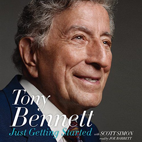 Just Getting Started                   By:                                                                                                                                 Tony Bennett,                                                                                        Scott Simon                               Narrated by:                                                                                                                                 Joe Barrett                      Length: 5 hrs and 13 mins     10 ratings     Overall 4.3