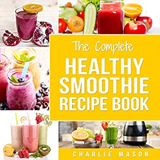 The Complete Healthy Smoothie Recipe Book                   By:                                                                                                                                 Charlie Mason                               Narrated by:                                                                                                                                 Betty Johnston                      Length: 52 mins     8 ratings     Overall 4.8