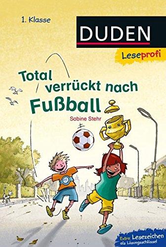 Duden Leseprofi – Total verrückt nach Fußball, 1. Klasse: Kinderbuch für Erstleser ab 6 Jahren (Lesen lernen 1. Klasse)