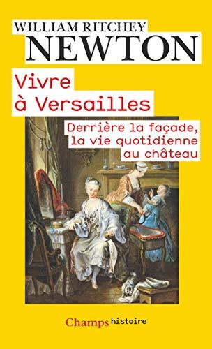 Vivre à Versailles: Derrière la façade, la vie quotidienne au château