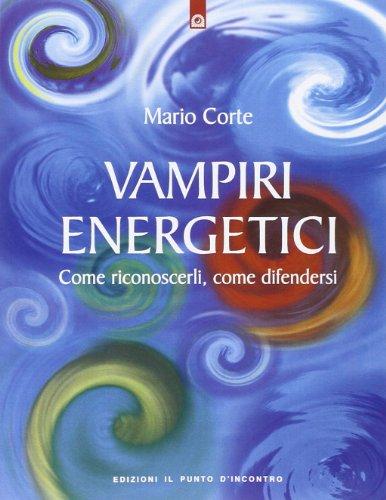 Vampiri energetici. Come riconoscerli, come difendersi