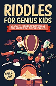 Riddles For Genius Kids: 365 What Am I Riddles, Brain Teasers And Trick Questions That Everyone Will Love. by [Mike C. Biehl]
