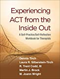 Experiencing ACT from the Inside Out: A Self-Practice/Self-Reflection Workbook for Therapists (Self-Practice/Self-Reflection Guides for Psychotherapists)