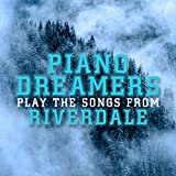 Piano Dreamers Perform the Music from Riverdale (Instrumental)