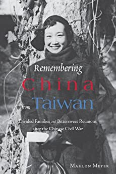 Remembering China from Taiwan: Divided Families and Bittersweet Reunions after the Chinese Civil War (English Edition) par [Mahlon Meyer]