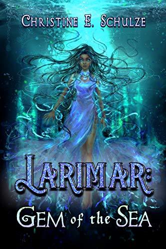 Larimar: Gem of the Sea by Schulze, Christine E.