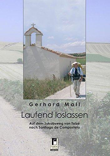 Laufend loslassen: Auf dem Jakobsweg von Taizé nach Santiago de Compostela