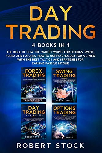 Day Trading: This Book Includes: The bible of how the Market Works for Options, Swing, Forex and Futures. How to use psychology for a Living with the ... and strategies for earning Passive Income