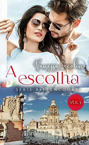 A Escolha: Série Bittencourt - livro 3 (Portuguese Edition)