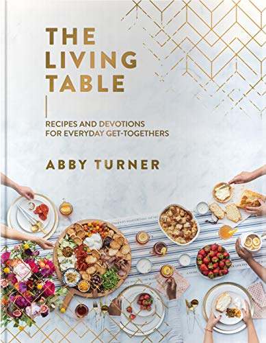 The Living Table: Recipes and Devotions for Everyday Get-Togethers