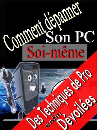 Comment dépanner son PC soi-même (French Edition)