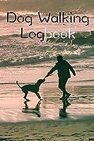 Dog Walking Logbook: Dog Walking Business Organization Grooming Journal Log Book Notebook