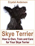 Skye Terrier: How to Own, Train and Care for Your Skye Terrier (English Edition)